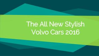 The All New Stylish Volvo Cars 2016
