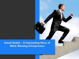 Ismail Sirdah � A Fascinating Story of Mind-Blowing Entrepreneur
