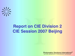 Report on CIE Division 2 CIE Session 2007 Beijing