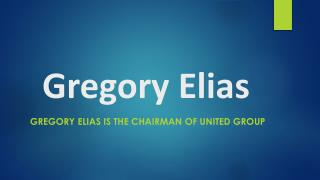 Gregory Elias Is the Chairman of United Group