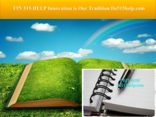 FIN 515 HELP Innovation is Our Tradition/fin515help.com