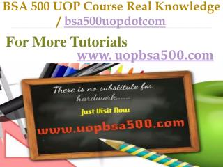 BSA 500 UOP Course Real Knowledge / bsa500uopdotcom