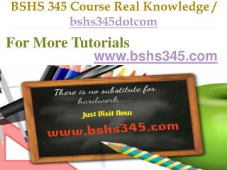 BSHS 345 Course Real Knowledge / bshs345dotcom