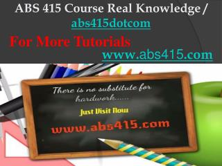 ABS 415 Course Real Knowledge / abs415dotcom