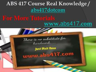 ABS 417 Course Real Knowledge / abs417dotcom
