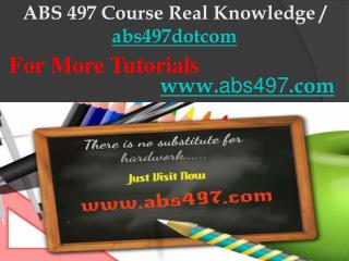 ABS 497 Course Real Knowledge / abs497dotcom