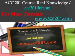 ACC 201 Course Real Knowledge / acc201dotcom