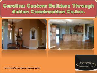 Carolina Custom Builders Through Action Construction Co.Inc.