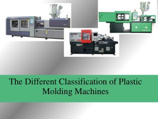 The Different Classification of Plastic Molding Machines