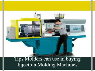 Tips Molders can use in buying Injection Molding Machines