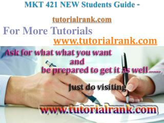 MKT 421 NEW  Course Success Begins / tutorialrank.com