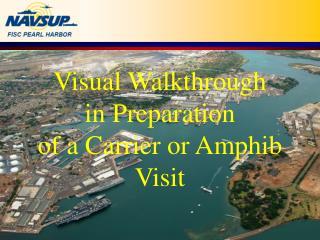 Visual Walkthrough in Preparation of a Carrier or Amphib Visit