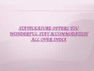 StayPleasure Offers You Wonderful Stay Accommodation All over India