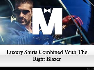 Luxury Shirts Combined With The Right Blazer