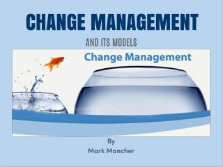 About Change Management Models by Mark Moncher