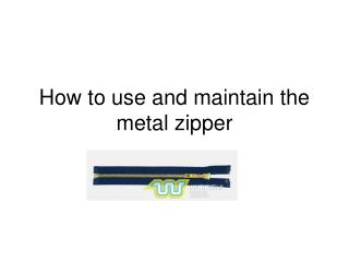 How to use and maintain the metal zipper