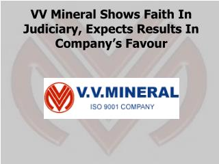 VV Mineral Shows Faith In Judiciary, Expects Results In Company's Favour