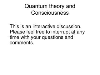 Quantum theory and Consciousness