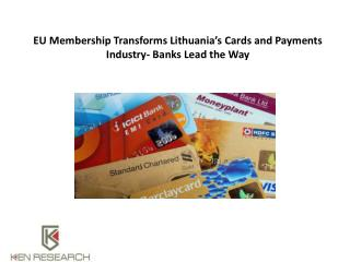 EU Membership Transforms Lithuania's Cards and Payments Industry - Banks Lead the Way : Ken Research
