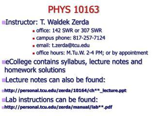 Instructor: T. Waldek Zerda office: 142 SWR or 307 SWR campus phone: 817-257-7124 email: t.zerdatcu office hours: M.Tu.W
