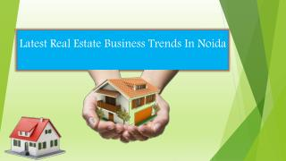 Latest Real Estate Business Trends In Noida