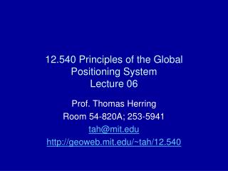 12.540 Principles of the Global Positioning System Lecture 06