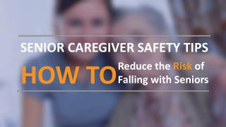 Senior Caregiver Safety Tips: How to Reduce the Risk of Falling with Seniors
