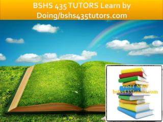 BSHS 435 TUTORS Learn by Doing/bshs435tutors.com