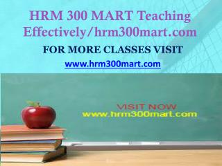 HRM 300 MART Teaching Effectively/hrm300mart.com