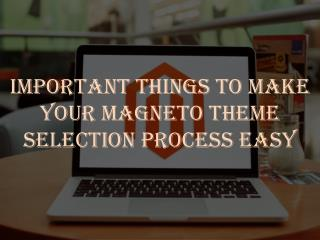 Important Things to Make your Magneto Theme Selection Process Easy