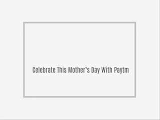 Celebrate This Mother's Day With Paytm