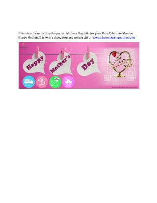 Gifts ideas for mom: Buy the perfect Mothers Day Gifts for your Mum Celebrate Mom on Happy Mothers Day with a thoughtful