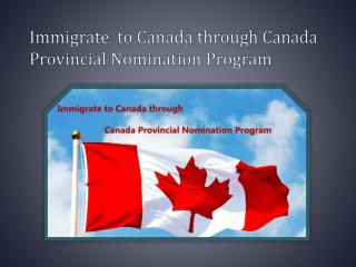 Immigrate  to Canada through Canada Provincial Nomination Program
