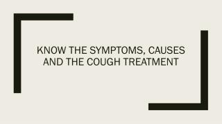 Know the symptoms, causes and the Cough treatment