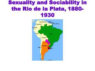 Sexuality and Sociability in the Rio de la Plata, 1880-1930