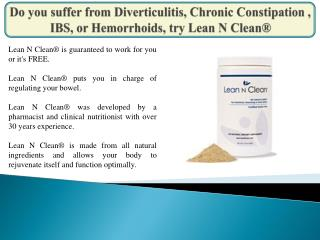Do you suffer from Diverticulitis, Chronic Constipation , IBS, or Hemorrhoids, try Lean N Clean®