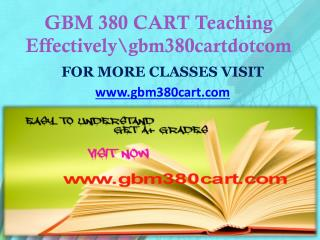 GBM 380 CART Teaching Effectively gbm380cartdotcom