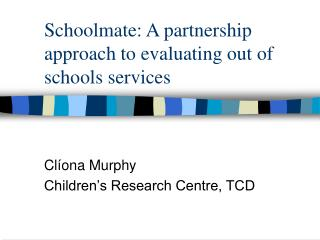 Schoolmate: A partnership approach to evaluating out of schools services