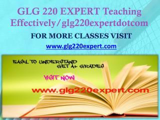 GLG 220 EXPERT Teaching Effectively glg220expertdotcom
