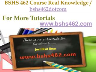BSHS 462 Course Real Knowledge / bshs462dotcom