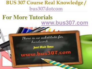 BUS 307 Course Real Knowledge / bus307dotcom