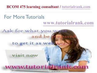 BCOM 475 Course Success Begins / tutorialrank.com