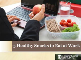 What are the 5 Healthy Snacks to Eat at Work?