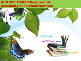 ACC 202 MART The power of possibility/acc202martdotcom