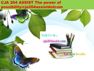 CJA 204 ASSIST The power of possibility/cja204assistdotcom