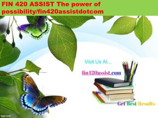 FIN 420 ASSIST The power of possibility/fin420assistdotcom