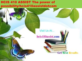 HCIS 410 ASSIST The power of possibility/hcis410assistdotcom