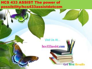 HCS 433 ASSIST The power of possibility/hcs433assistdotcom