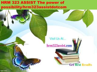 HRM 323 ASSIST The power of possibility/hrm323assistdotcom