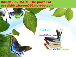 ISCOM 352 MART The power of possibility/iscom352martdotcom